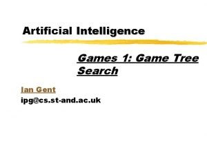 Artificial Intelligence Games 1 Game Tree Search Ian