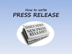 How to write PRESS RELEASE Press release a