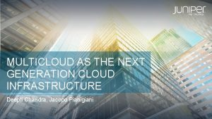 MULTICLOUD AS THE NEXT GENERATION CLOUD INFRASTRUCTURE Deepti