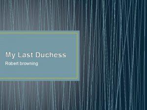 My Last Duchess Robert browning 1 Thats my