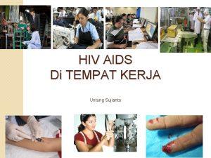 HIV AIDS Di TEMPAT KERJA Untung Sujianto HIV