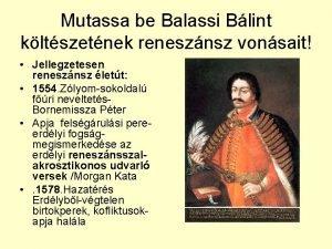 Mutassa be Balassi Blint kltszetnek renesznsz vonsait Jellegzetesen