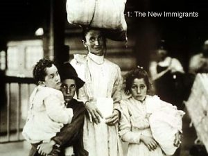 15 1 The New Immigrants Immigrants from Southern