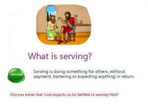 What is serving Serving is doing something for