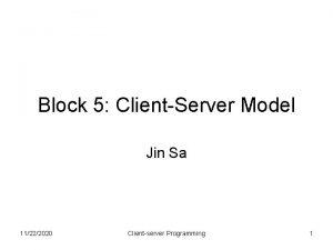 Block 5 ClientServer Model Jin Sa 11222020 Clientserver
