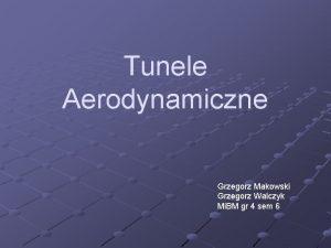 Tunele Aerodynamiczne Grzegorz Makowski Grzegorz Walczyk Mi BM
