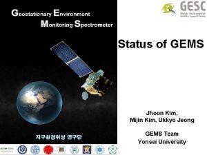 Status of GEMS Jhoon Kim Mijin Kim Ukkyo