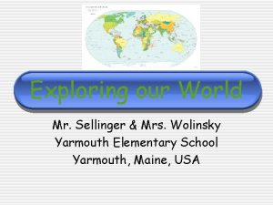Exploring our World Mr Sellinger Mrs Wolinsky Yarmouth