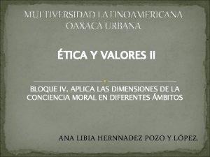 MULTIVERSIDAD LATINOAMERICANA OAXACA URBANA TICA Y VALORES II