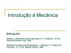 Introduo Mecnica Bibliografia Esttica Mecnica para Engenharia R