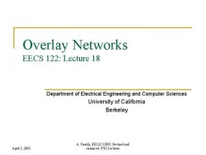 Overlay Networks EECS 122 Lecture 18 Department of