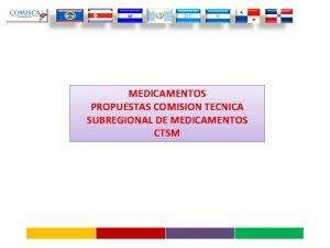 MEDICAMENTOS PROPUESTAS COMISION TECNICA SUBREGIONAL DE MEDICAMENTOS CTSM