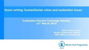Scene setting humanitarian crises and evaluation issues Evaluation