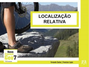 LOCALIZAO RELATIVA Localizao relativa varia de utiliza os