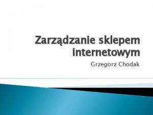 Zarzdzanie sklepem internetowym Grzegorz Chodak Plan wykadu Klienci