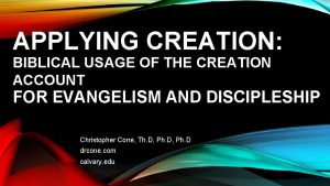 APPLYING CREATION BIBLICAL USAGE OF THE CREATION ACCOUNT