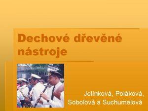 Dechov devn nstroje Jelnkov Polkov Sobolov a Suchumelov