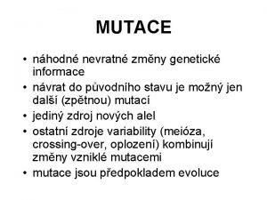 MUTACE nhodn nevratn zmny genetick informace nvrat do