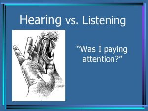 Hearing vs Listening Was I paying attention Hearing