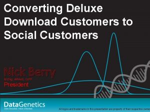 Converting Deluxe Download Customers to Social Customers Nick