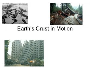 Earths Crust in Motion When the Earths plates