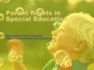 Parent Rights in Special Education Betsy Peterson Parent