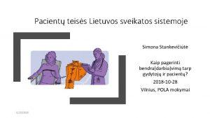 Pacient teiss Lietuvos sveikatos sistemoje Simona Stankeviit Kaip