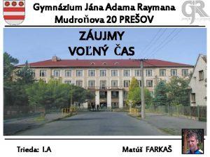 Gymnzium Jna Adama Raymana Mudroova 20 PREOV ZUJMY