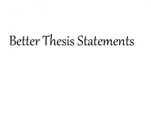 Better Thesis Statements A thesis A simple thesis