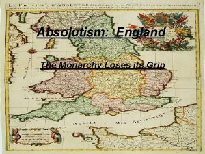 Absolutism England The Monarchy Loses its Grip I