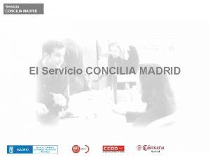 Servicio CONCILIA MADRID El Servicio CONCILIA MADRID Servicio