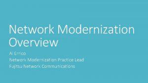 Network Modernization Overview Al Errico Network Modernization Practice