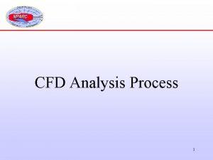 CFD Analysis Process 1 CFD Analysis Process 1