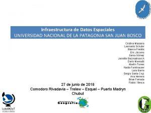 Infraestructura de Datos Espaciales UNIVERSIDAD NACIONAL DE LA