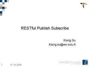 RESTful Publish Subscribe Xiang Su Xiang suee oulu