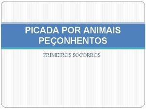 PICADA POR ANIMAIS PEONHENTOS PRIMEIROS SOCORROS Peonha uma