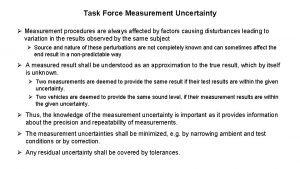 Task Force Measurement Uncertainty Measurement procedures are always