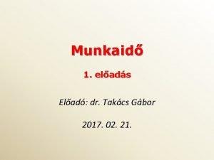 Munkaid 1 elads Elad dr Takcs Gbor 2017