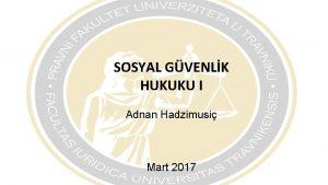 SOSYAL GVENLK HUKUKU I Adnan Hadzimusi Mart 2017