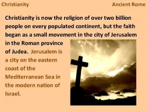 Christianity Ancient Rome Christianity is now the religion