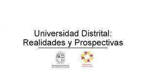 Universidad Distrital Realidades y Prospectivas Agenda 1 Aspectos
