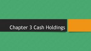 Chapter 3 Cash Holdings CORPORATE CASH HOLDINGS Cash