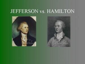 JEFFERSON vs HAMILTON Early Background HAMILTON JEFFERSON Lived