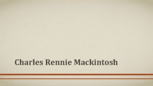 Charles Rennie Mackintosh Introduction to Mackintosh Charles Rennie
