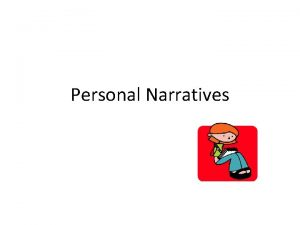 Personal Narratives A personal narrative is a story