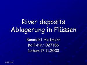 River deposits Ablagerung in Flssen Benedikt Heitmann KolliNr