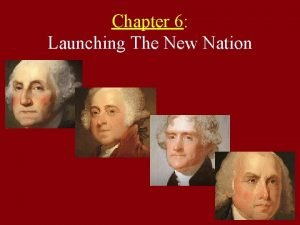 Chapter 6 Launching The New Nation George Washingtons