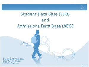 Student Data Base SDB and Admissions Data Base