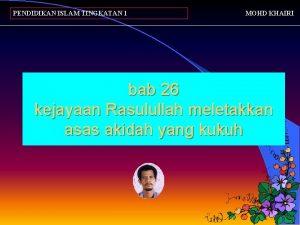 PENDIDIKAN ISLAM TINGKATAN 1 MOHD KHAIRI bab 26