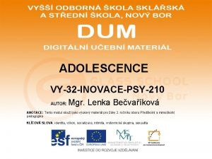 ADOLESCENCE VY32 INOVACEPSY210 AUTOR Mgr Lenka Bevakov ANOTACE
